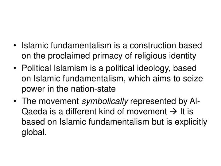 Islamic fundamentalism is a construction based on the proclaimed primacy of religious identity