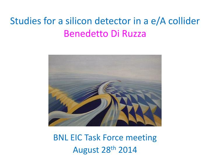 Studies for a silicon detector in a e a collider benedetto di ruzza