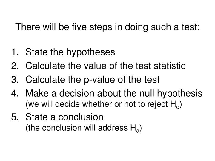 There will be five steps in doing such a test: