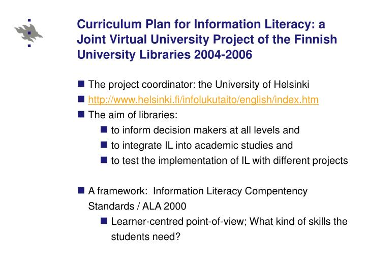 Curriculum Plan for Information Literacy: a Joint Virtual University Project of the Finnish University Libraries 2004-2006