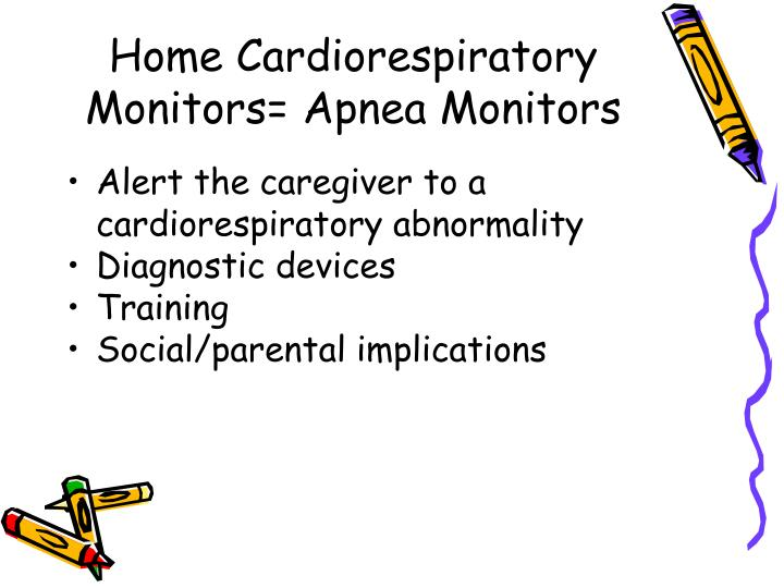 Home Cardiorespiratory Monitors= Apnea Monitors