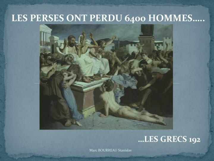 LES PERSES ONT PERDU 6400 HOMMES…..