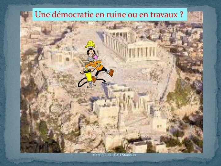 Une démocratie en ruine ou en travaux ?
