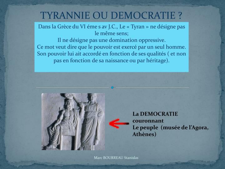TYRANNIE OU DEMOCRATIE ?