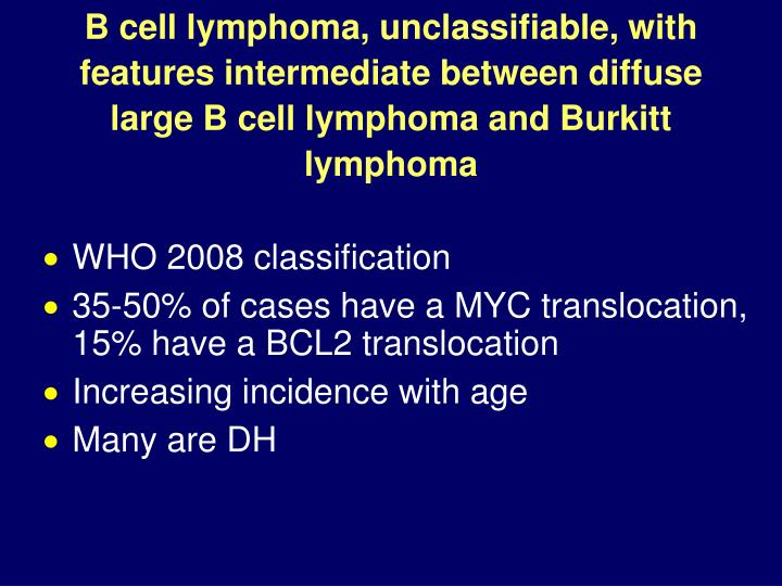 B cell lymphoma, unclassifiable, with features intermediate between diffuse large B cell lymphoma and Burkitt lymphoma