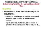 finding comparative advantage or determining who has the lowest opportunity cost