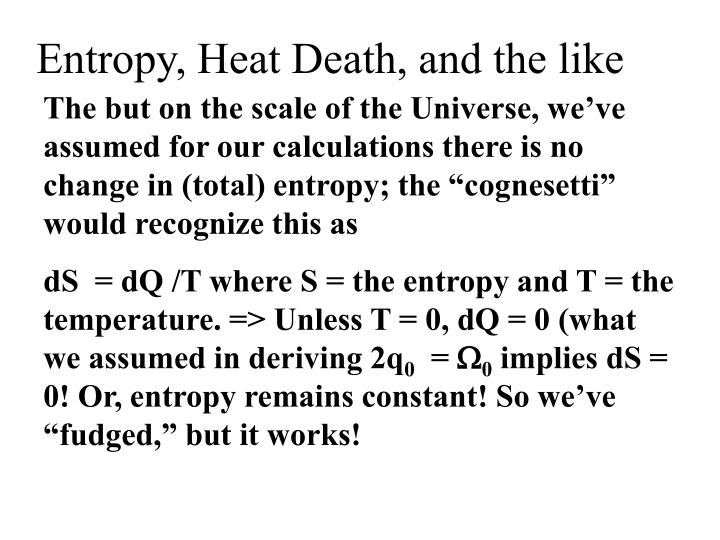 Entropy, Heat Death, and the like