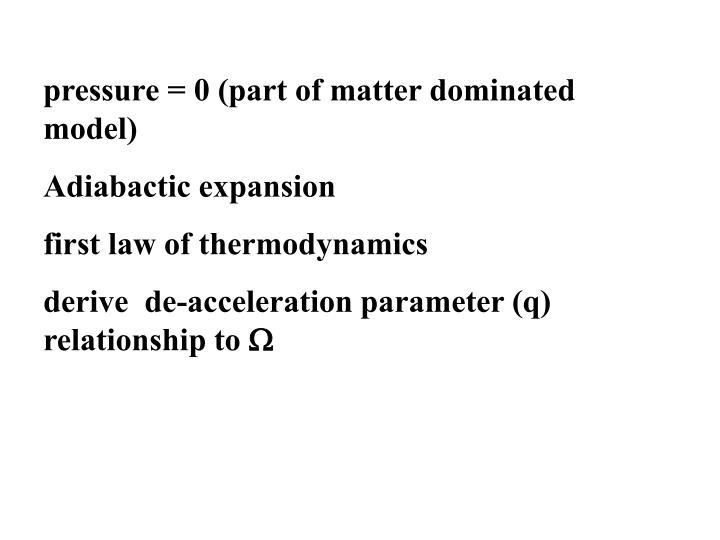 pressure = 0 (part of matter dominated model)