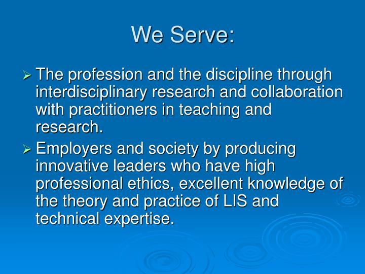 We Serve: