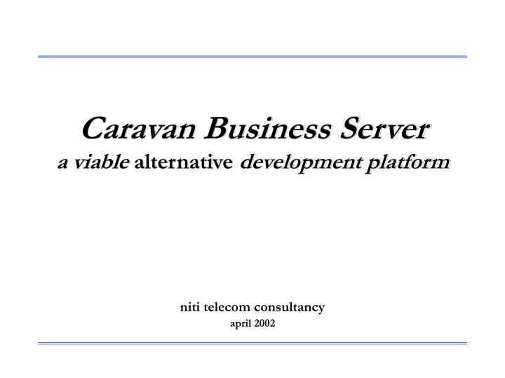 caravan business server a viable alternative development platform