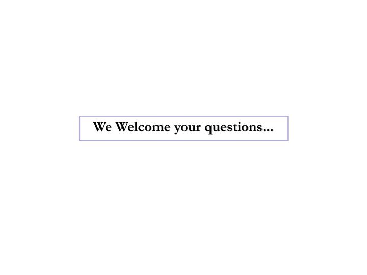 We Welcome your questions...