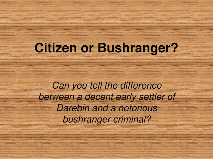 Citizen or Bushranger?