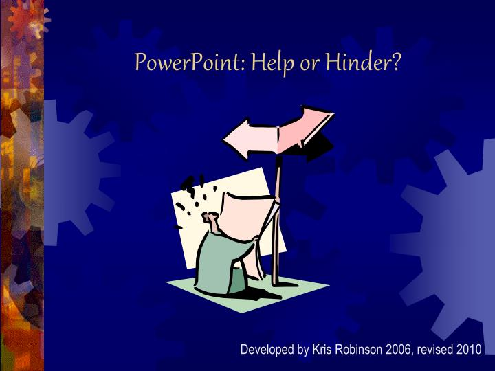 Powerpoint help or hinder