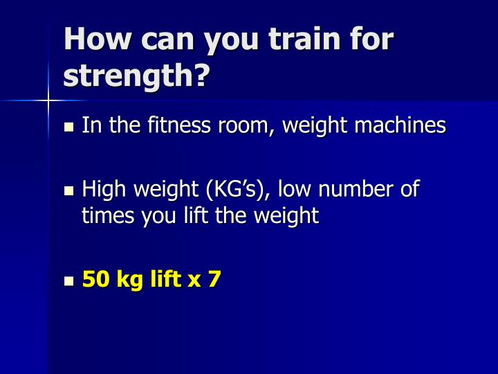 How can you train for strength?