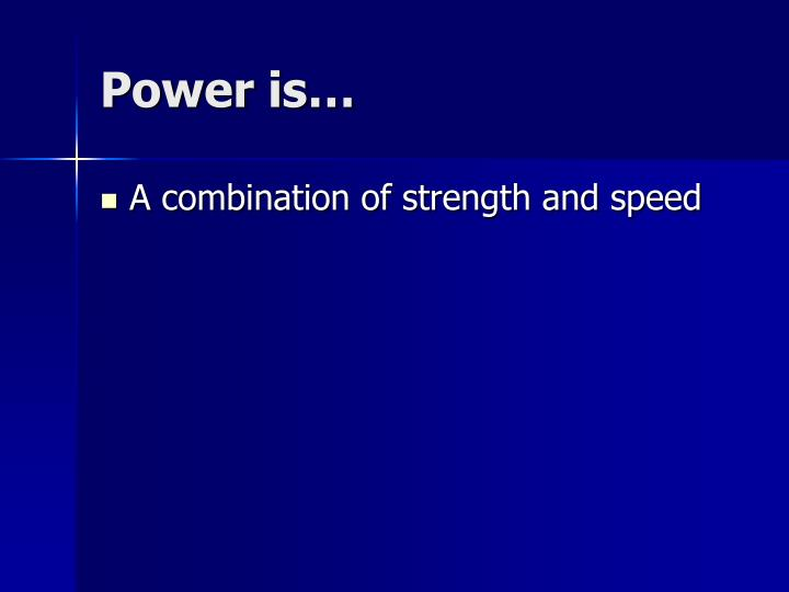 Power is…