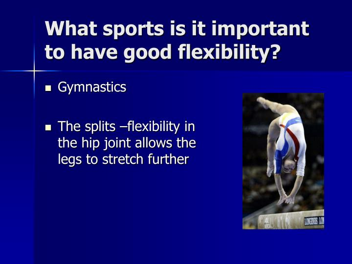 What sports is it important to have good flexibility?