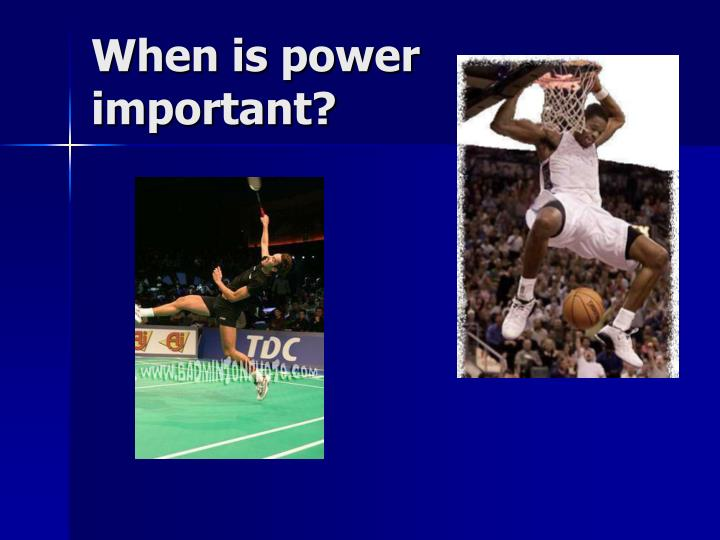 When is power important?