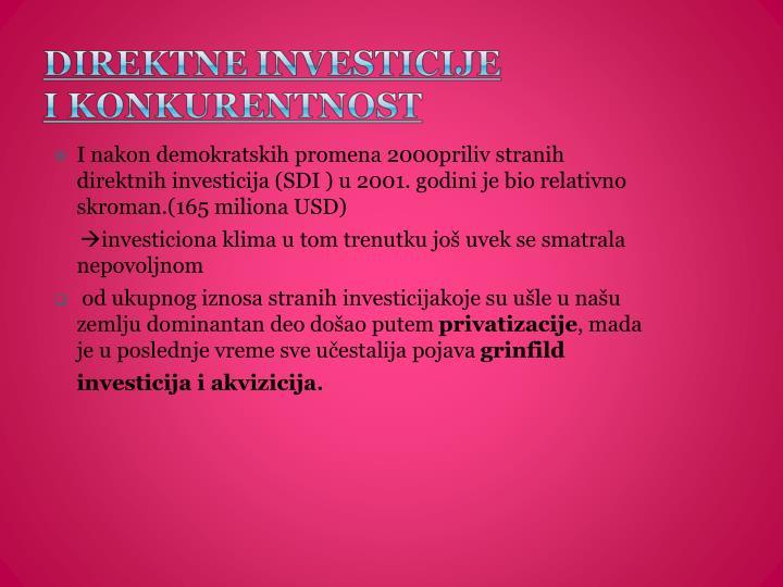 I nakon demokratskih promena 2000priliv stranih direktnih investicija (SDI ) u 2001. godini je bio relativno skroman.(165 miliona USD)