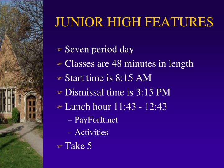 JUNIOR HIGH FEATURES