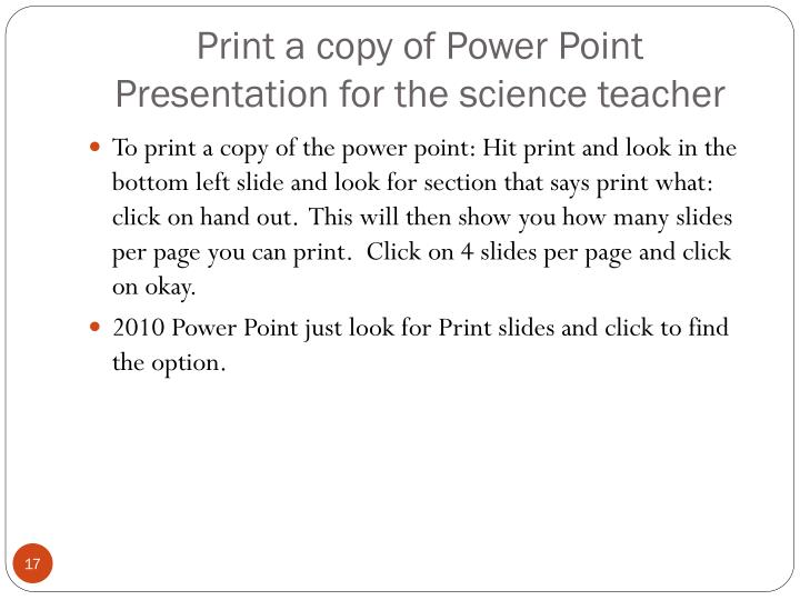 Print a copy of Power Point Presentation for the science teacher
