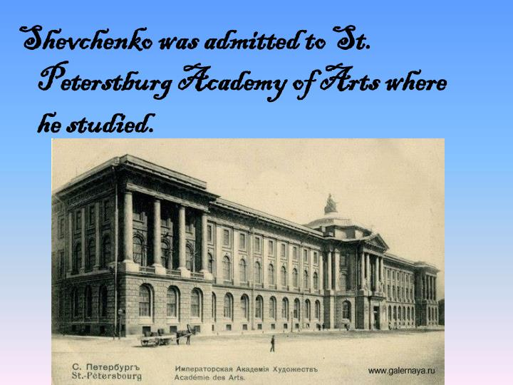 Shevchenko was admitted to St. Peterstburg Academy of Arts where he studied.