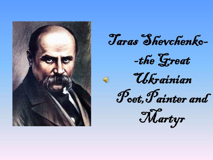 Taras Shevchenko- -the Great Ukrainian Poet,Painter and Martyr