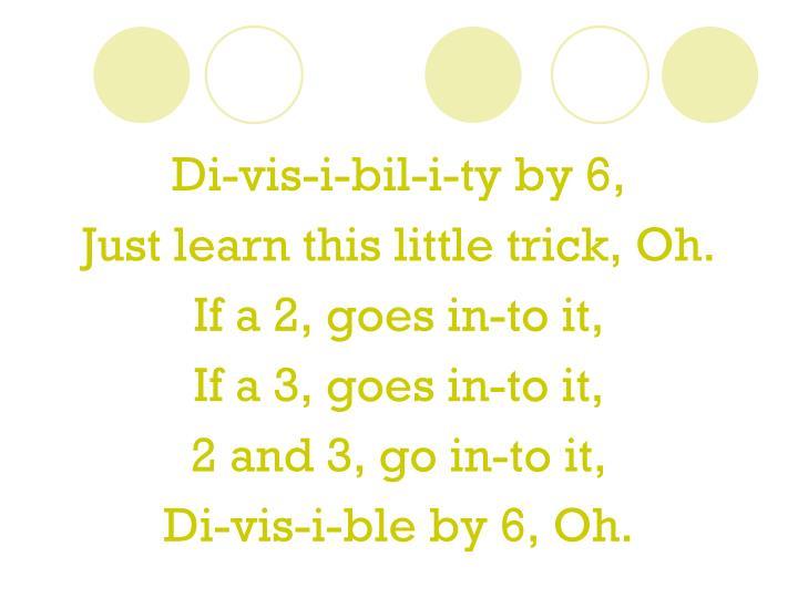 Di-vis-i-bil-i-ty by 6,