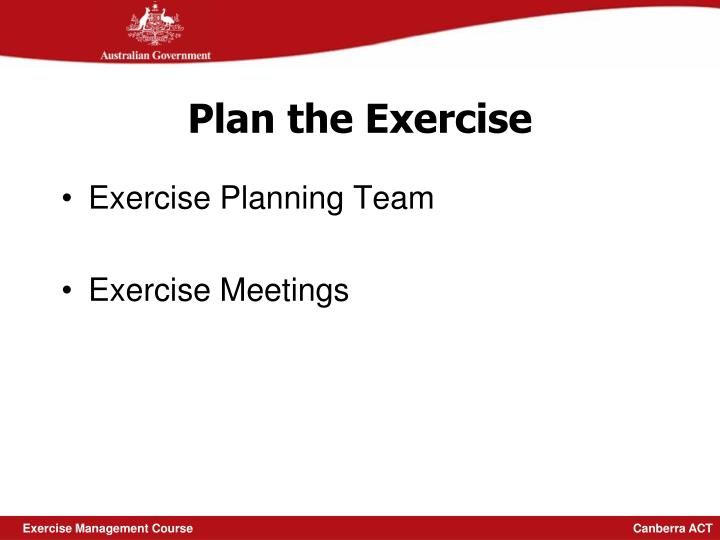 Plan the exercise