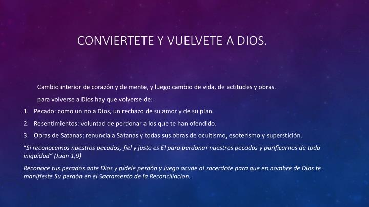 CONVIERTETE Y VUELVETE A DIOS.