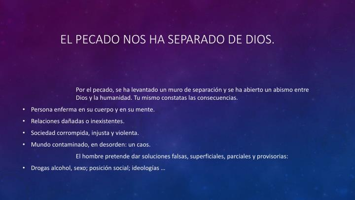 EL PECADO NOS HA SEPARADO DE DIOS.
