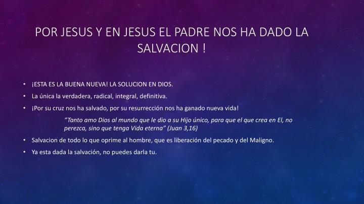 POR JESUS Y EN JESUS EL PADRE NOS HA DADO LA SALVACION !
