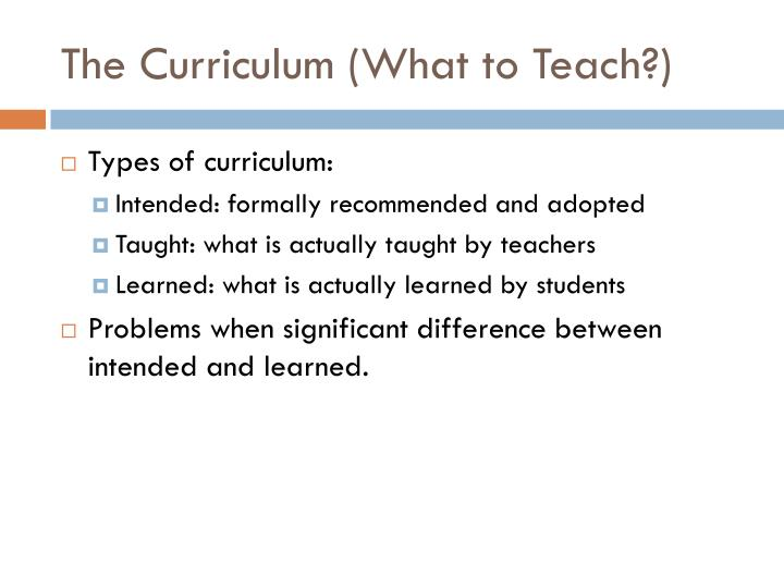 The Curriculum (What to Teach?)