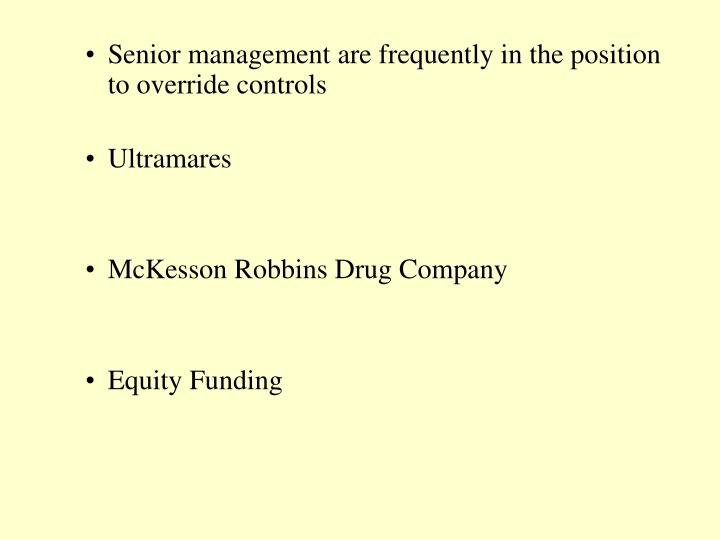 Senior management are frequently in the position to override controls