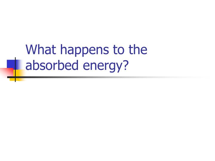 What happens to the absorbed energy?