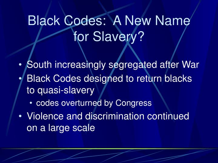 Black Codes:  A New Name for Slavery?