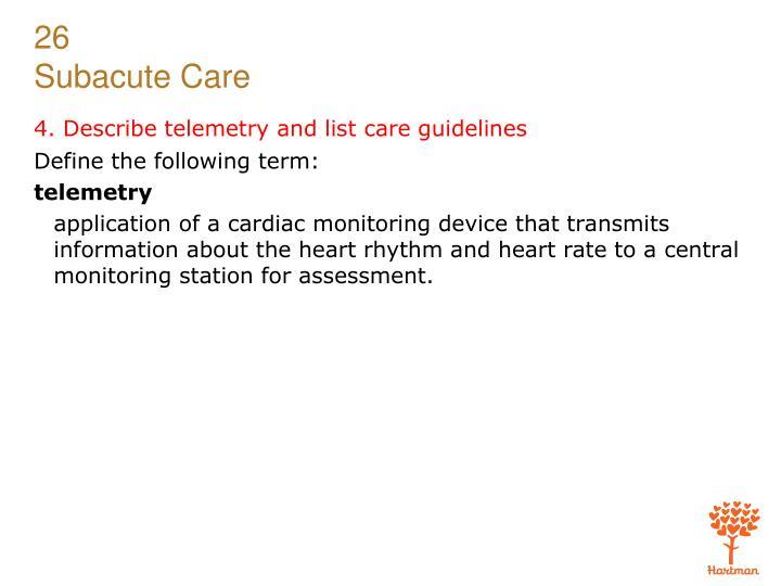 4. Describe telemetry and list care guidelines