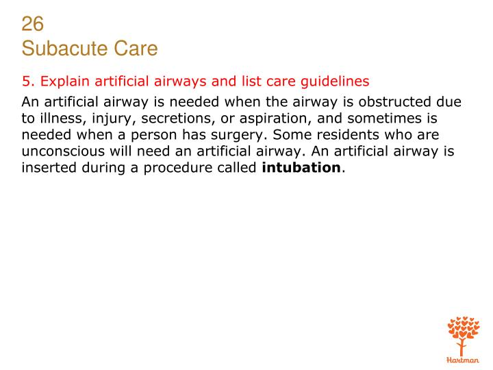 5. Explain artificial airways and list care guidelines