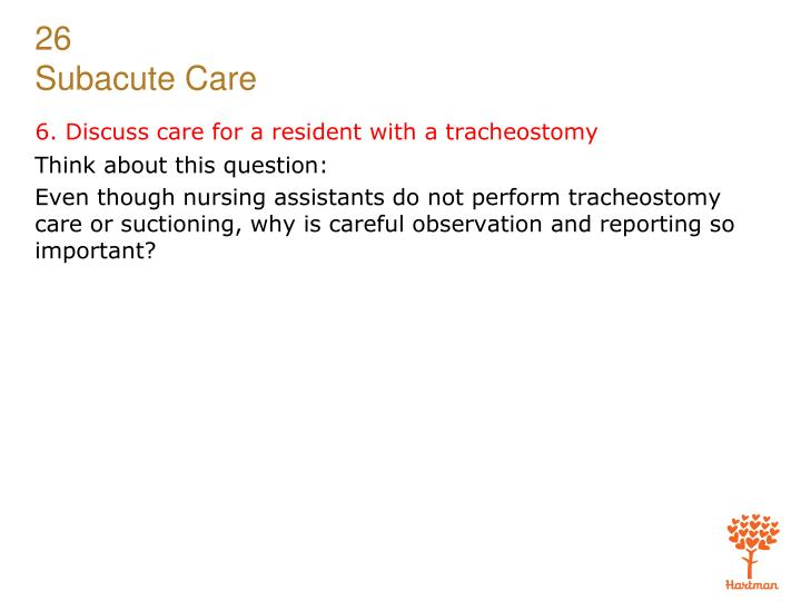 6. Discuss care for a resident with a tracheostomy