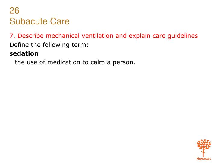 7. Describe mechanical ventilation and explain care guidelines