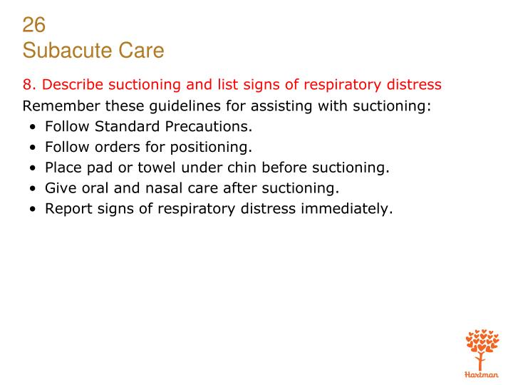 8. Describe suctioning and list signs of respiratory distress