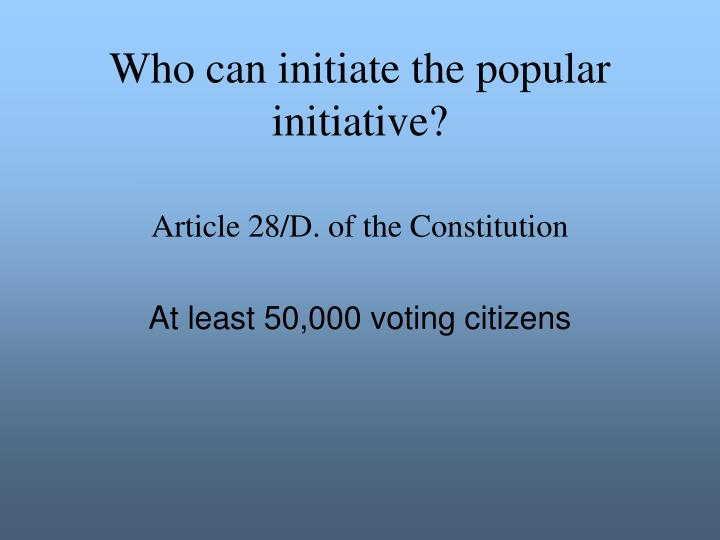 Who can initiate the popular initiative?