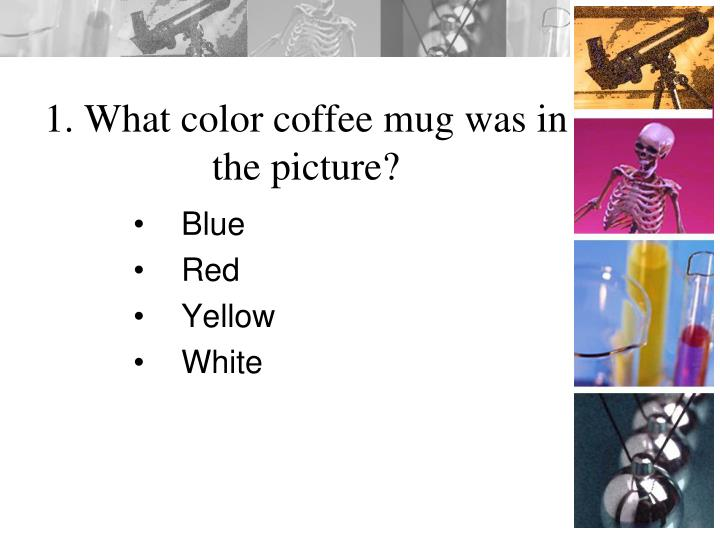 1. What color coffee mug was in the picture?