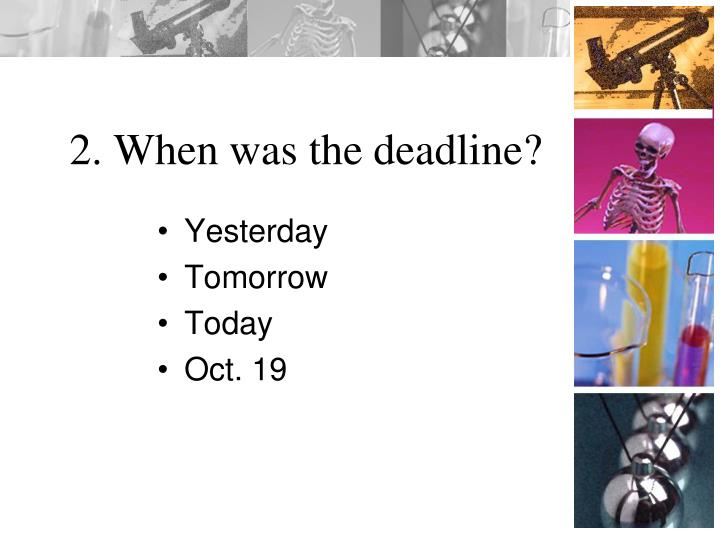 2. When was the deadline?