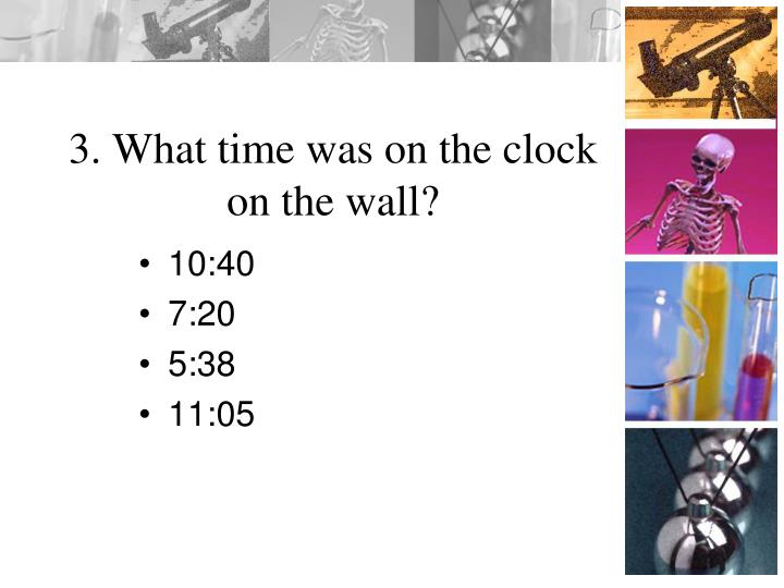 3. What time was on the clock on the wall?