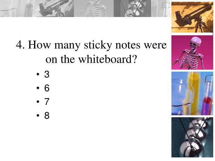 4. How many sticky notes were on the whiteboard?
