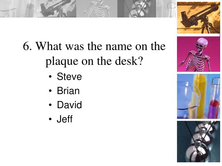 6. What was the name on the plaque on the desk?