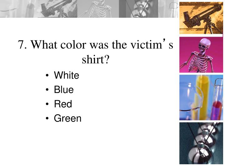 7. What color was the victim