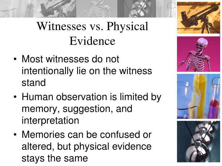 Witnesses vs. Physical Evidence