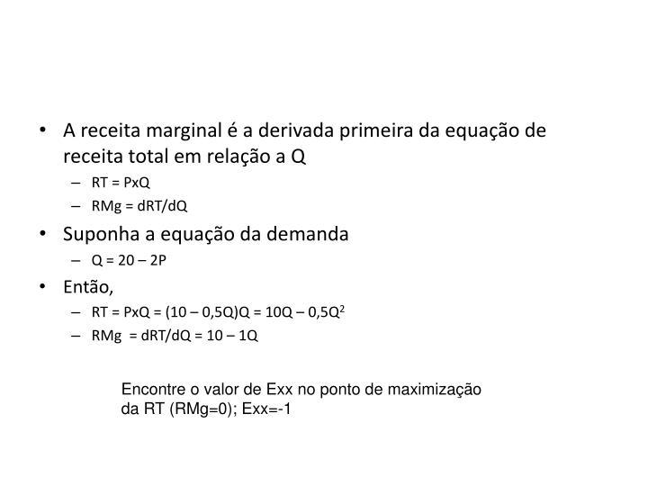 A receita marginal é a derivada primeira da equação de receita total em relação a Q