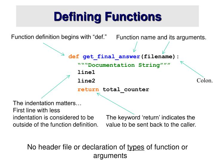 "Function definition begins with ""def."""